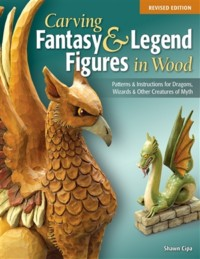Carving Fantasy & Legend Figures in Wood Revised Edition