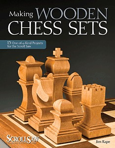 Making Wooden Chess Sets 15 One-of-a-Kind Designs for the Scroll Saw