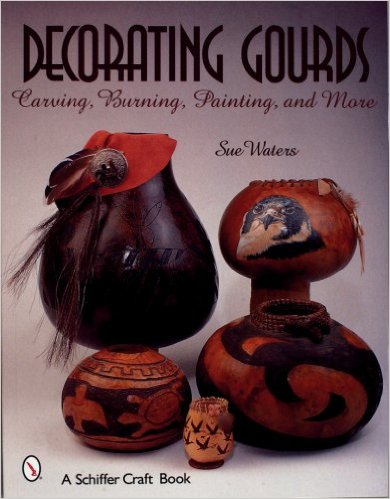 Decorating Gourds: Carving Burning Painting and More