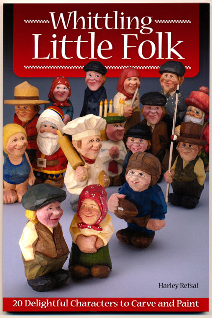 Whittling Little Folk - 20 Delightful Characters to Carve and Paint