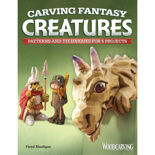 Carving Fantasy Creatures: Patterns and Techniques for 5 Projects