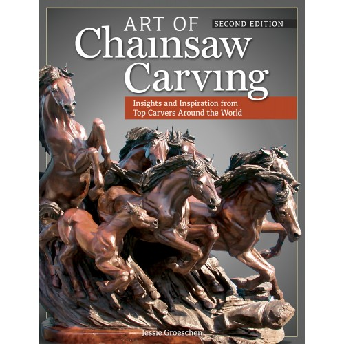 Art of Chainsaw Carving Second Edition