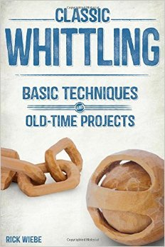 Classic Whittling Basic Techniques and Old-Time Projects